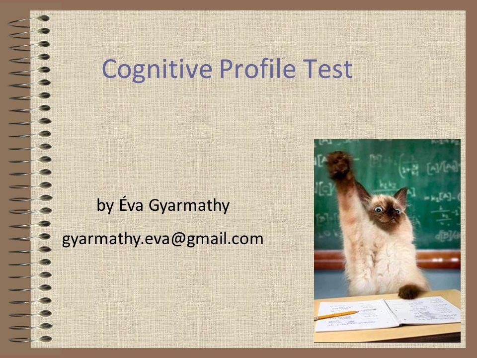 Cognitive Profile Test by Éva Gyarmathy gyarmathy.eva@gmail.com