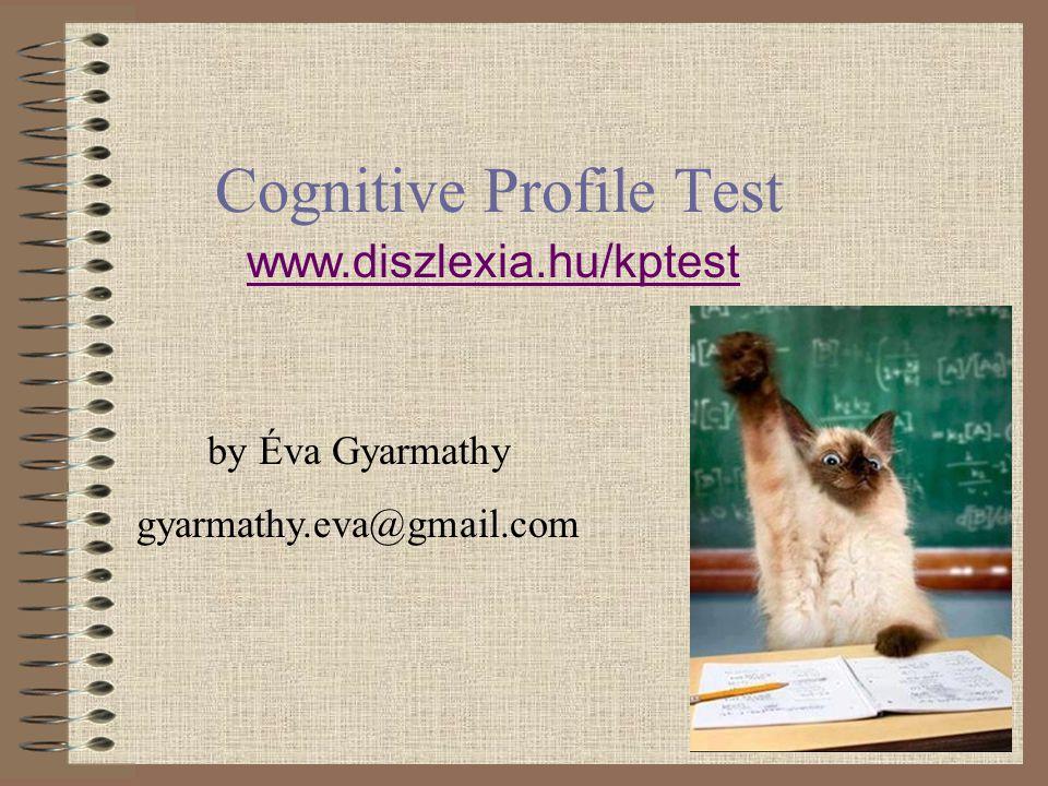 Cognitive Profile Test www.diszlexia.hu/kptest by Éva Gyarmathy gyarmathy.eva@gmail.com