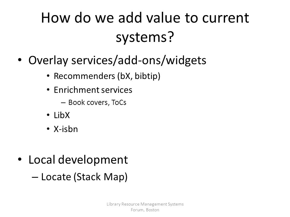 How do we add value to current systems.