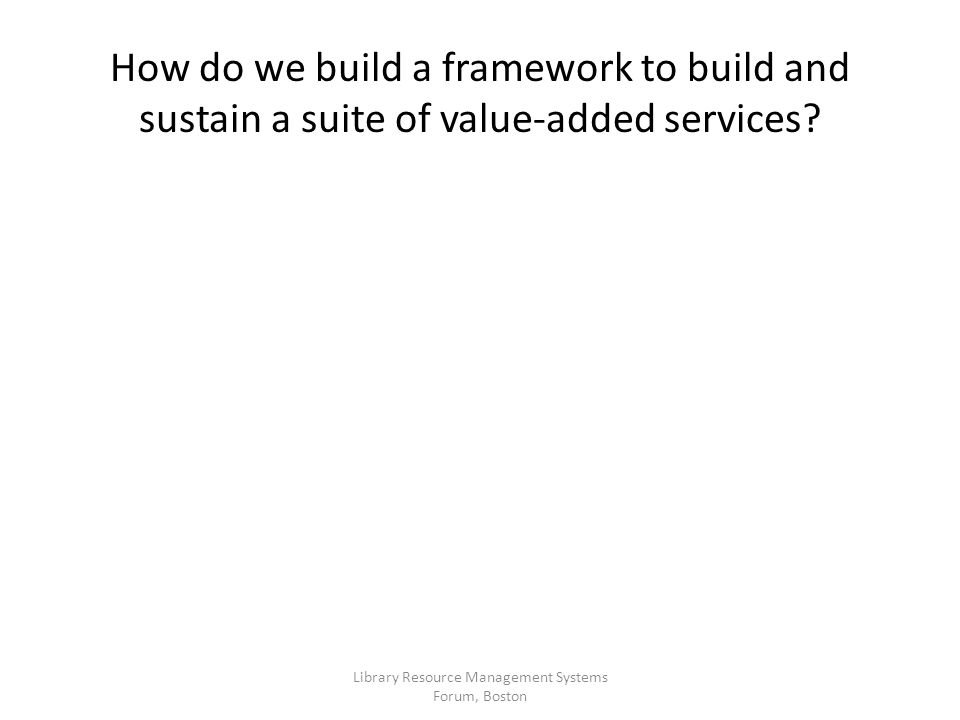 How do we build a framework to build and sustain a suite of value-added services.