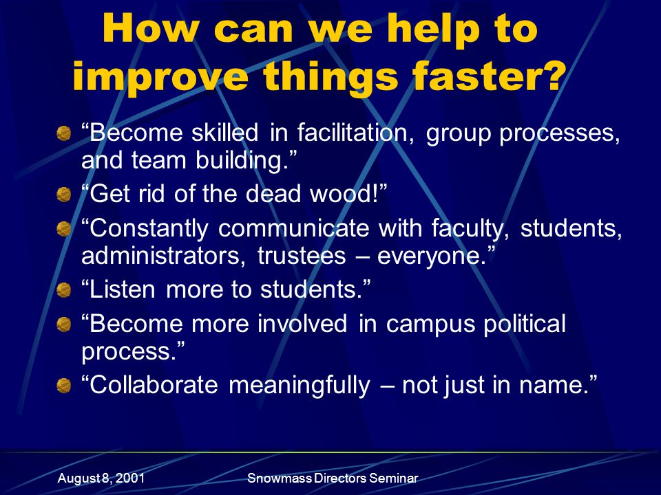 August 8, 2001Snowmass Directors Seminar How can we help to improve things faster.