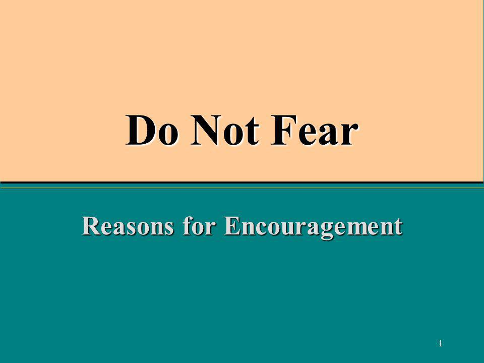 1 Do Not Fear Reasons for Encouragement