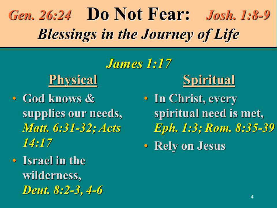 4 Do Not Fear: Blessings in the Journey of Life Physical God knows & supplies our needs, Matt.