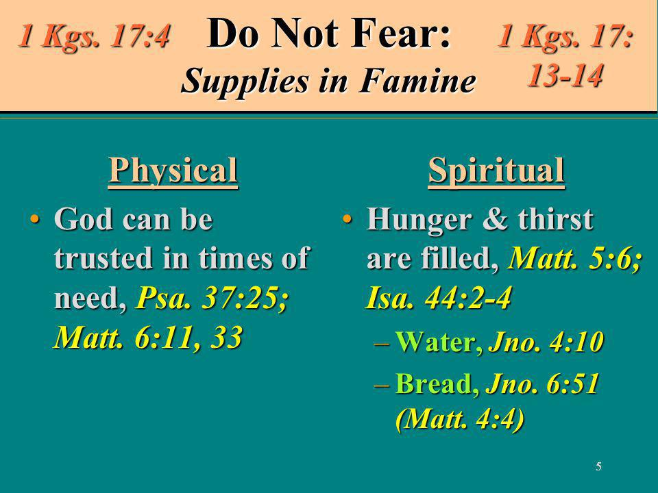 5 Do Not Fear: Supplies in Famine Physical God can be trusted in times of need, Psa.
