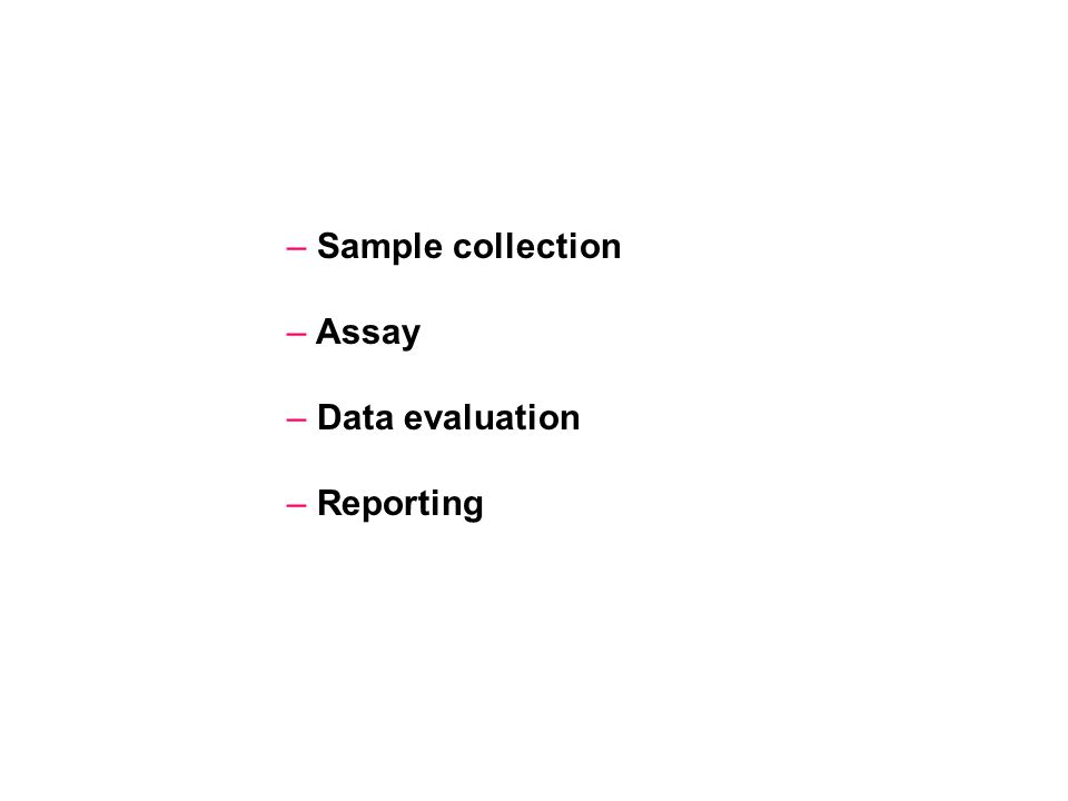 – Sample collection – Assay – Data evaluation – Reporting