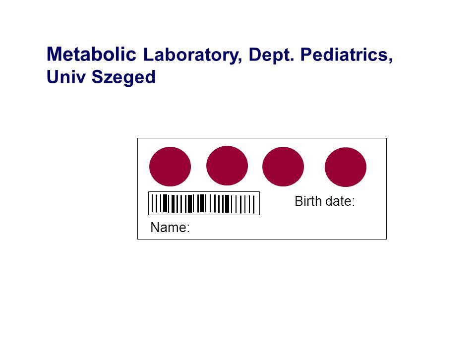 Name: Birth date: Metabolic Laboratory, Dept. Pediatrics, Univ Szeged