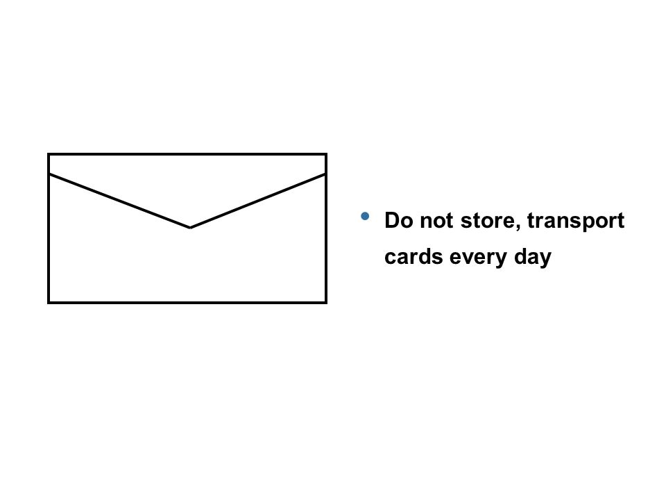 Do not store, transport cards every day