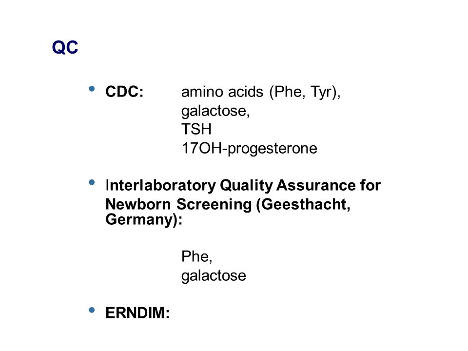 QC CDC: amino acids (Phe, Tyr), galactose, TSH 17OH-progesterone Interlaboratory Quality Assurance for Newborn Screening (Geesthacht, Germany): Phe, galactose ERNDIM: