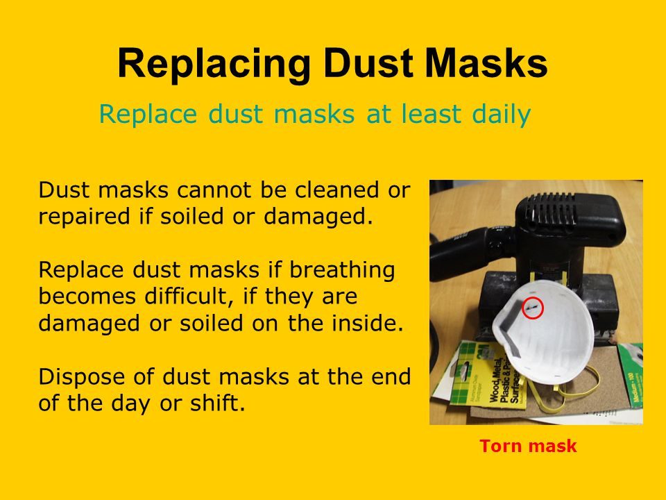 Replacing Dust Masks Dust masks cannot be cleaned or repaired if soiled or damaged.