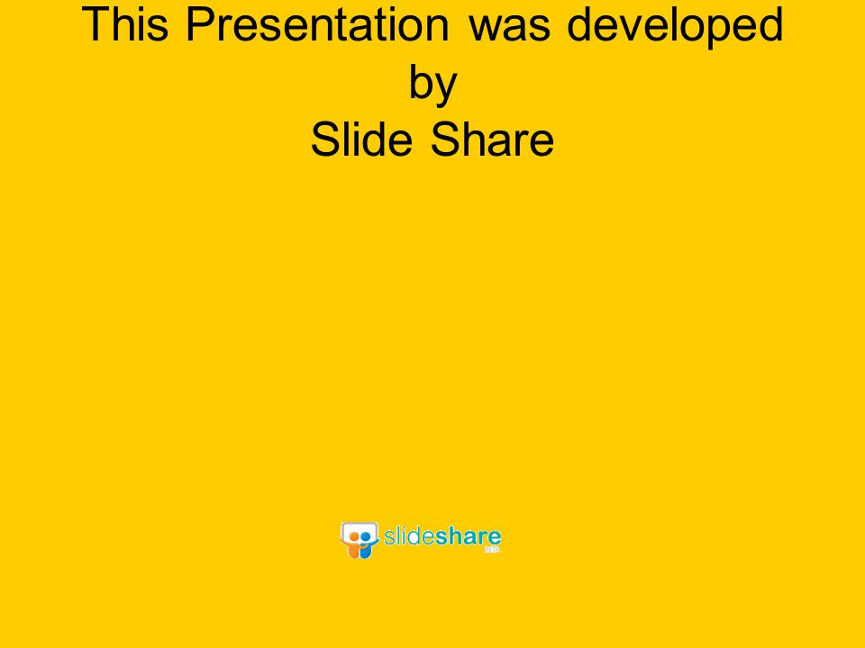 This Presentation was developed by Slide Share