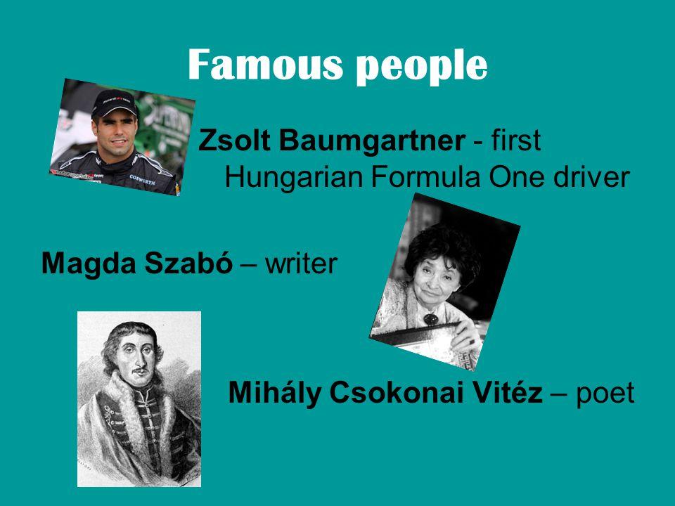 Famous people Zsolt Baumgartner - first Hungarian Formula One driver Magda Szabó – writer Mihály Csokonai Vitéz – poet