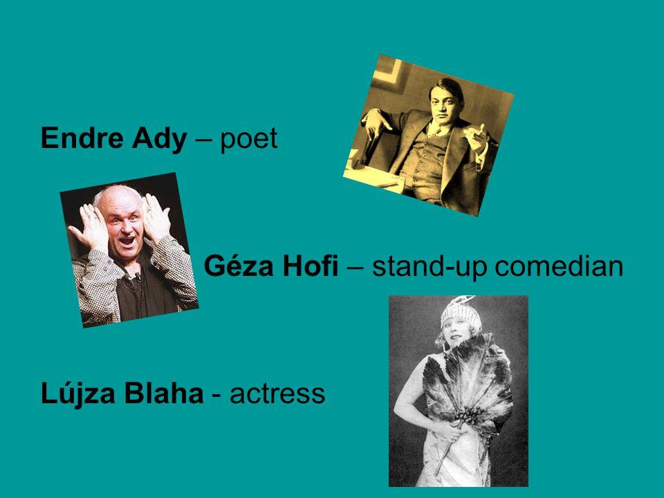 Endre Ady – poet Géza Hofi – stand-up comedian Lújza Blaha - actress