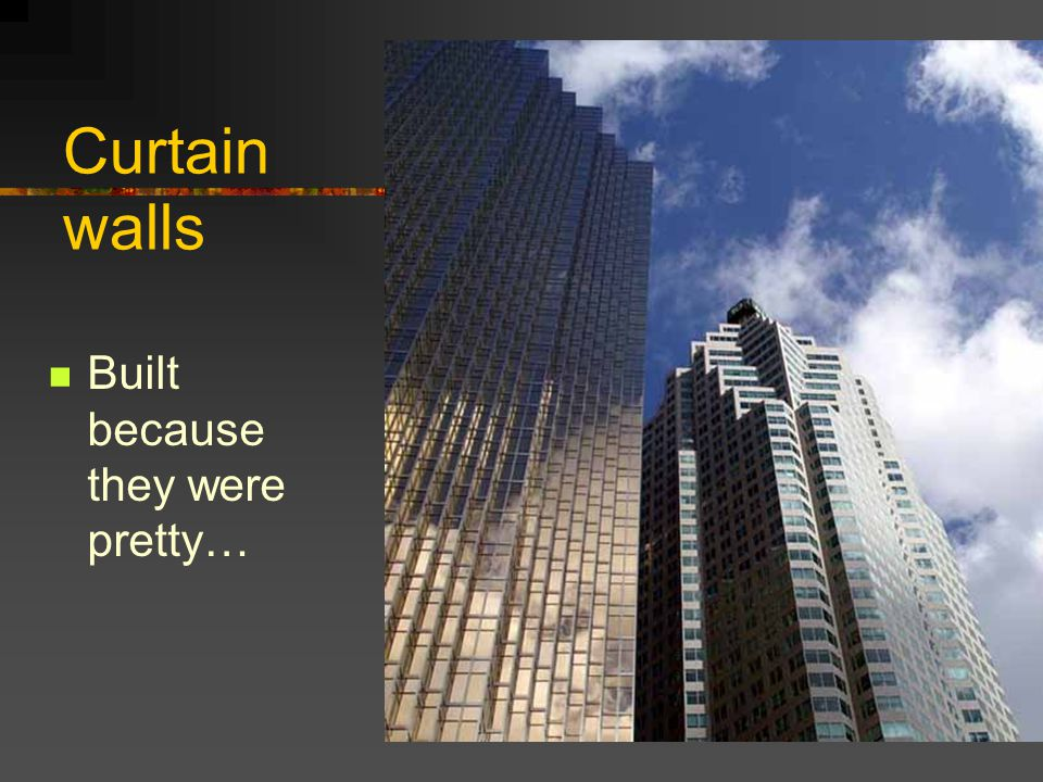 Curtain walls Built because they were pretty…