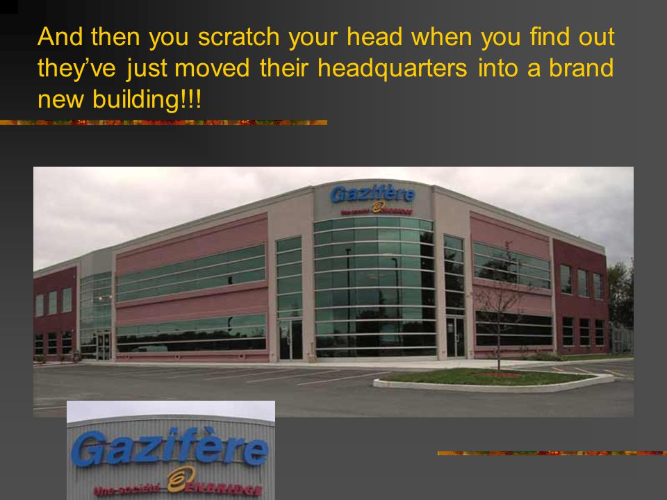 And then you scratch your head when you find out they've just moved their headquarters into a brand new building!!!