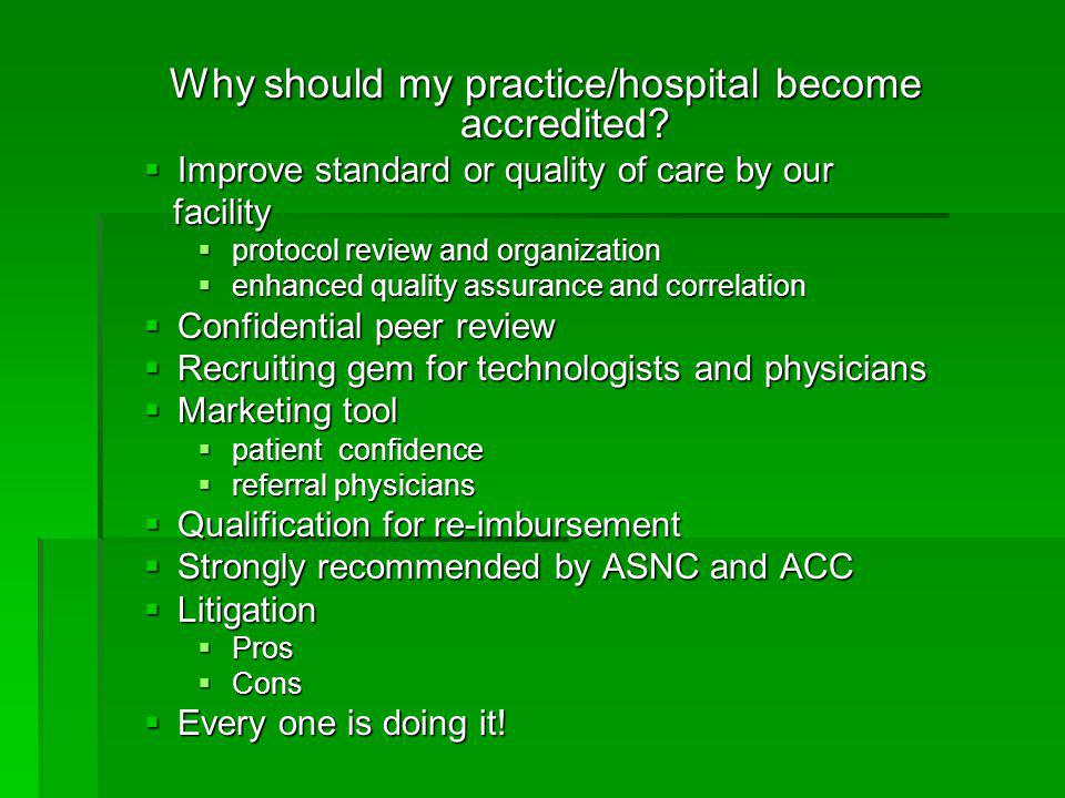 Why should my practice/hospital become accredited?  Improve standard or quality of care by our facility facility  protocol review and organization 