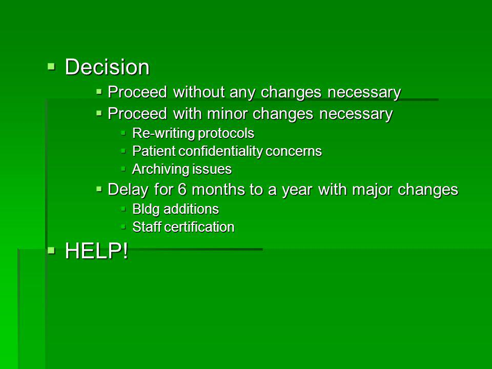  Decision  Proceed without any changes necessary  Proceed with minor changes necessary  Re-writing protocols  Patient confidentiality concerns 