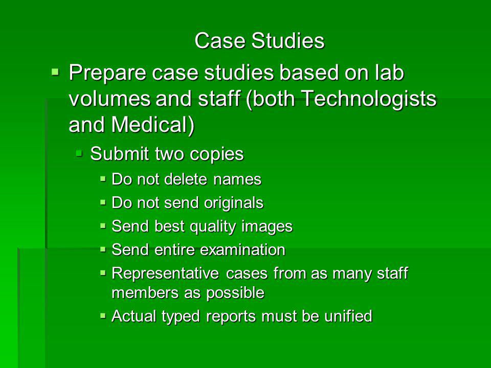 Case Studies  Prepare case studies based on lab volumes and staff (both Technologists and Medical)  Submit two copies  Do not delete names  Do not