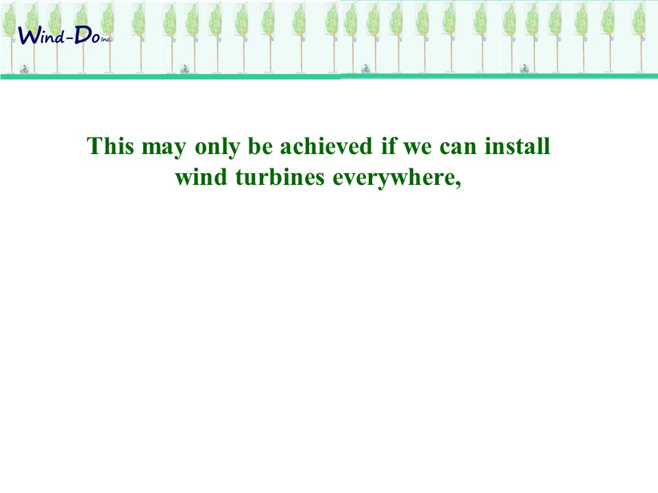 This may only be achieved if we can install wind turbines everywhere,