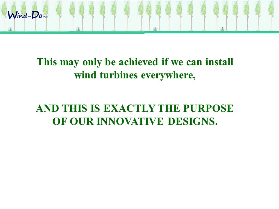 AND THIS IS EXACTLY THE PURPOSE OF OUR INNOVATIVE DESIGNS.