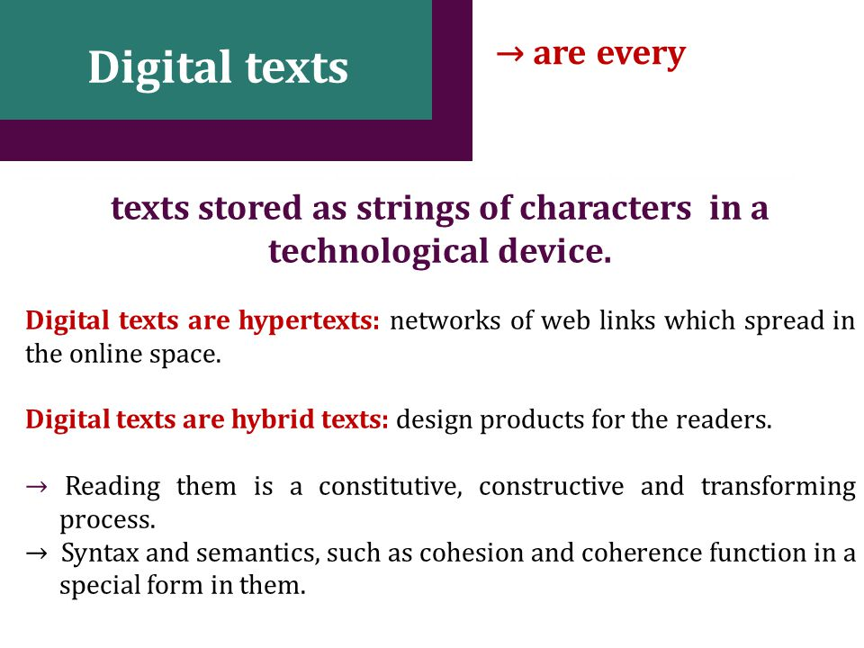 7 Digital texts → are every texts stored as strings of characters in a technological device.