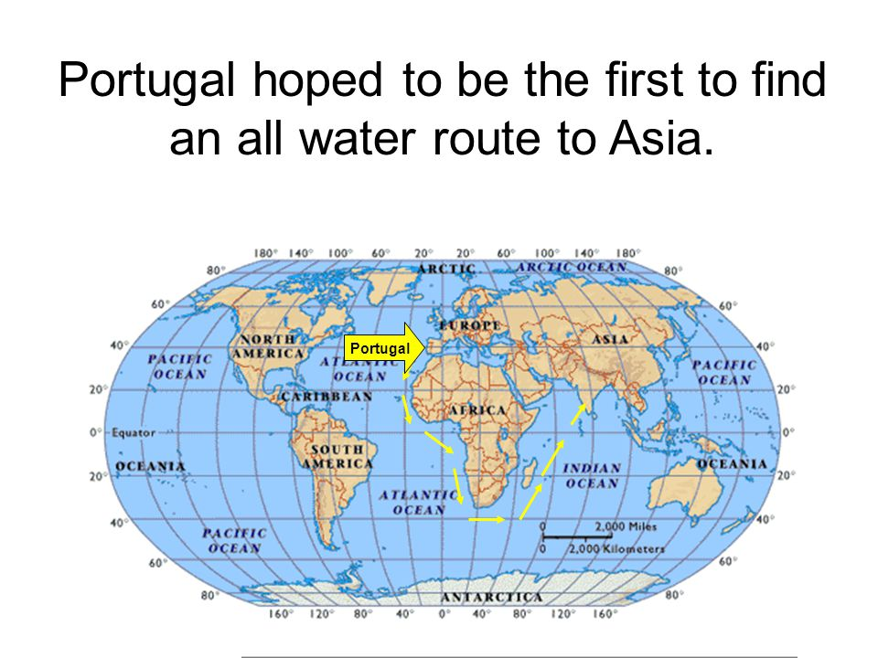Portugal hoped to be the first to find an all water route to Asia. Portugal