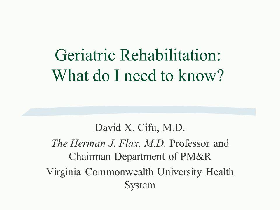 Geriatric Rehabilitation Education §Cifu DX, Currie DM, Gershkoff AM, Means KM: Geriatric rehabilitation.
