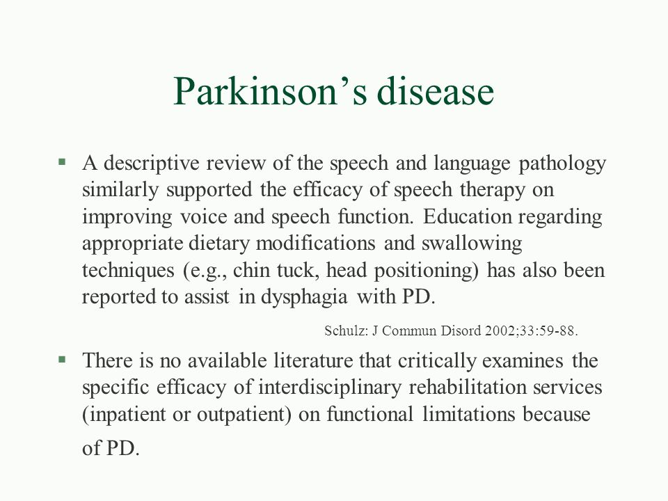 Parkinson's disease §A descriptive review of the speech and language pathology similarly supported the efficacy of speech therapy on improving voice a