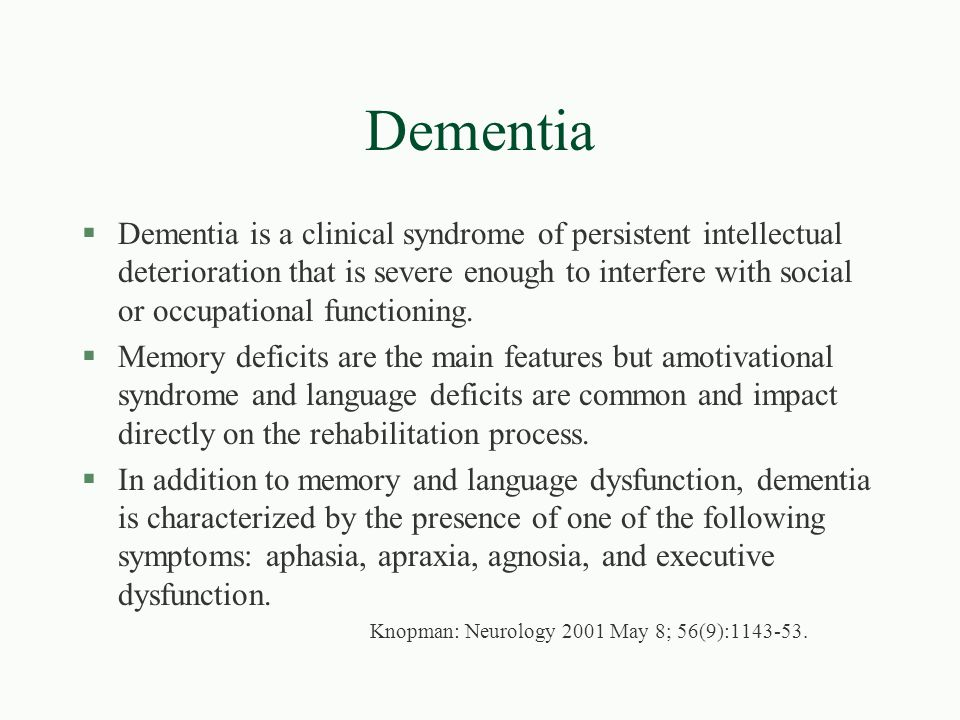 Dementia §Dementia is a clinical syndrome of persistent intellectual deterioration that is severe enough to interfere with social or occupational func