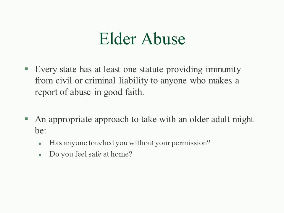 Elder Abuse §Every state has at least one statute providing immunity from civil or criminal liability to anyone who makes a report of abuse in good fa