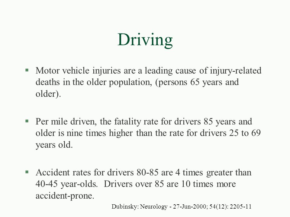 Driving §Motor vehicle injuries are a leading cause of injury-related deaths in the older population, (persons 65 years and older). §Per mile driven,