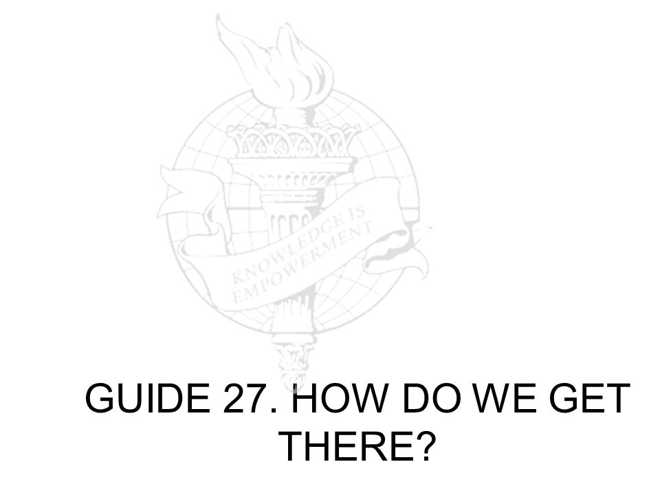 GUIDE 27. HOW DO WE GET THERE?