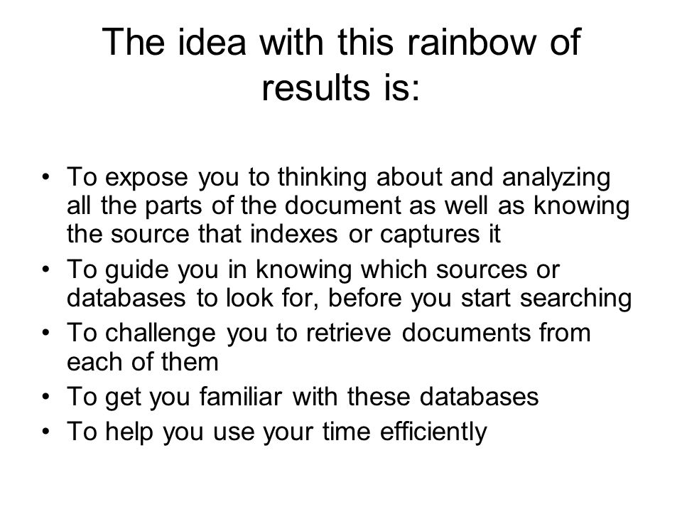The idea with this rainbow of results is: To expose you to thinking about and analyzing all the parts of the document as well as knowing the source th