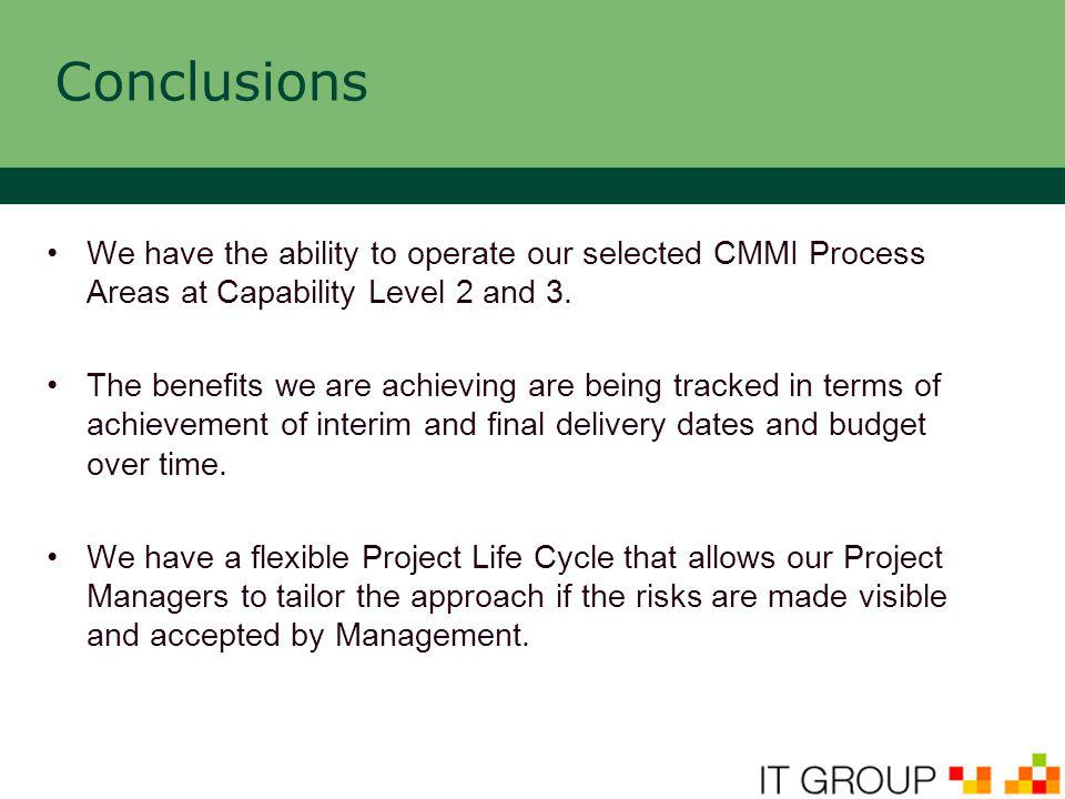Conclusions We have the ability to operate our selected CMMI Process Areas at Capability Level 2 and 3.