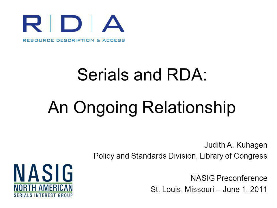 Serials and RDA: An Ongoing Relationship Judith A.
