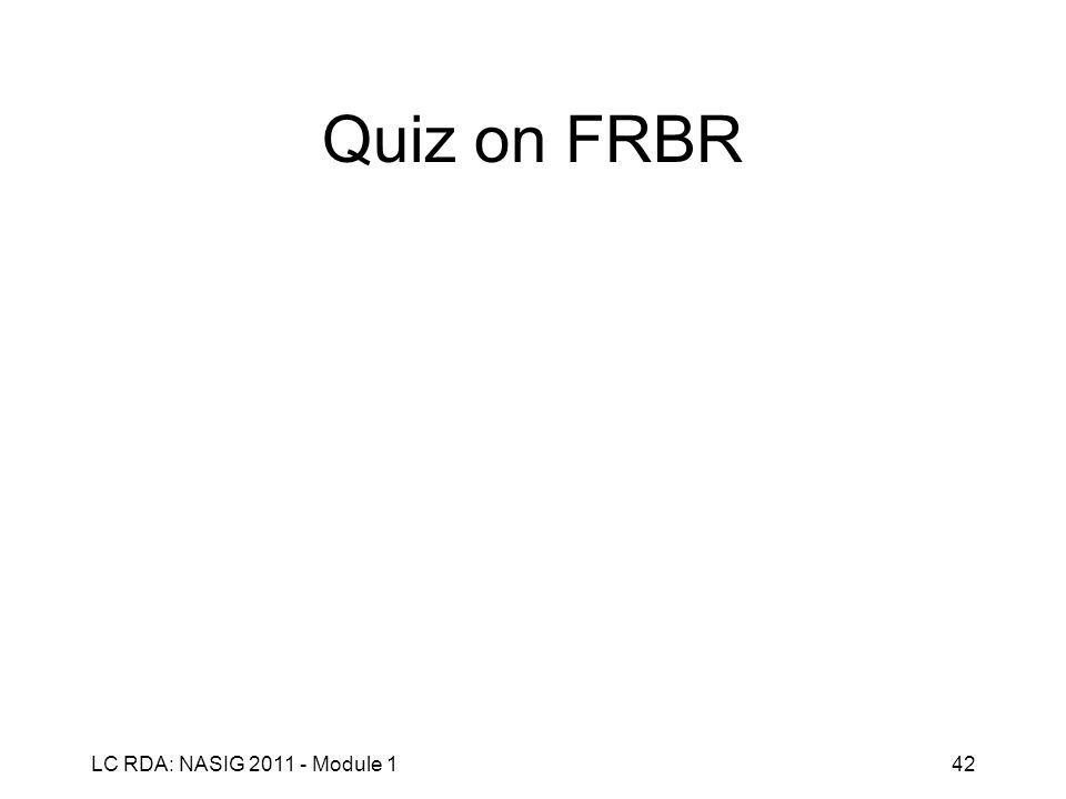 LC RDA: NASIG 2011 - Module 142 Quiz on FRBR