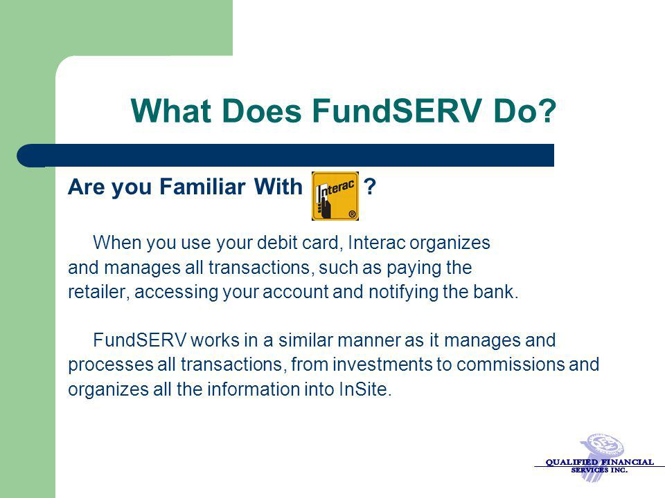 What Does FundSERV Do.Ar e you Familiar With .