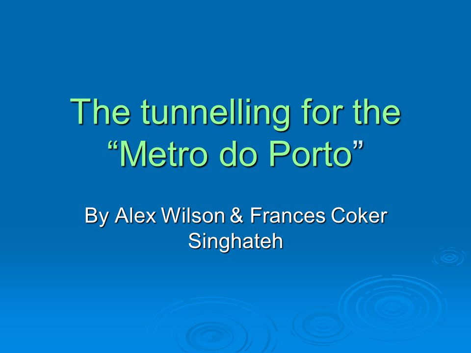 The tunnelling for the Metro do Porto By Alex Wilson & Frances Coker Singhateh