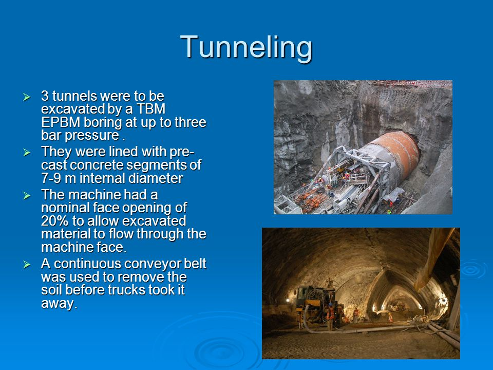 Tunneling  3 tunnels were to be excavated by a TBM EPBM boring at up to three bar pressure.