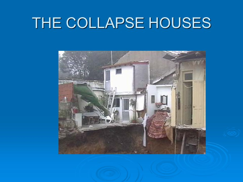 THE COLLAPSE HOUSES