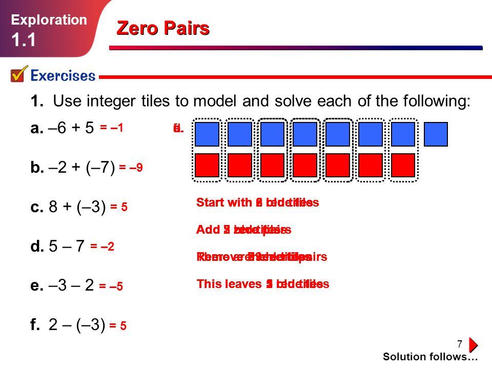7 Start with 6 red tilesStart with 2 red tilesStart with 8 blue tilesStart with 5 blue tilesStart with 3 red tilesStart with 2 blue tiles Zero Pairs Exercises Solution follows… 1.