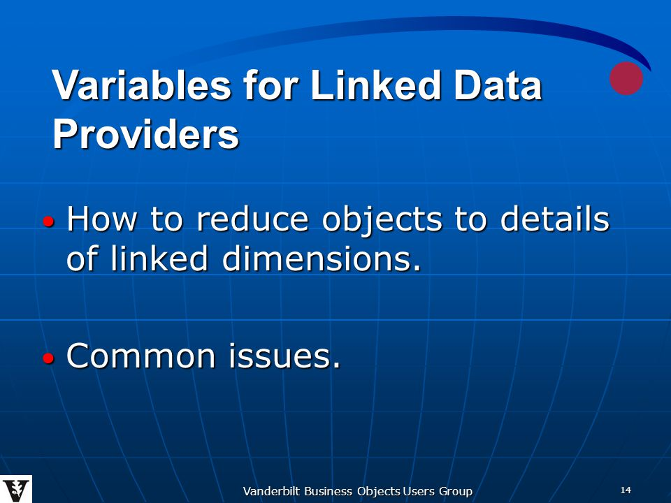 Vanderbilt Business Objects Users Group 14 How to reduce objects to details of linked dimensions.