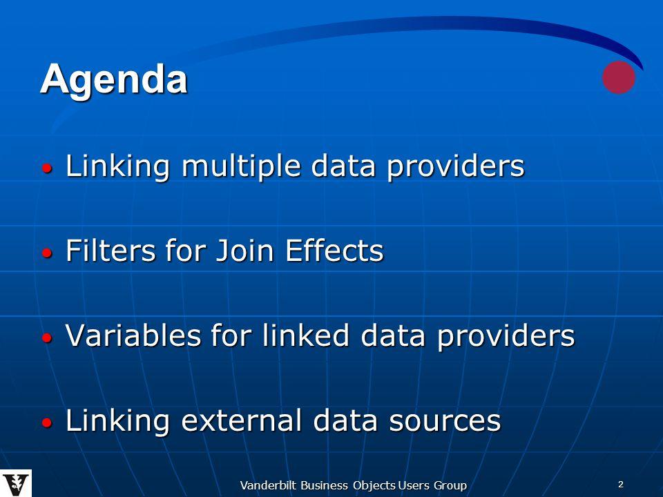 Vanderbilt Business Objects Users Group 2 Agenda Linking multiple data providers Linking multiple data providers Filters for Join Effects Filters for