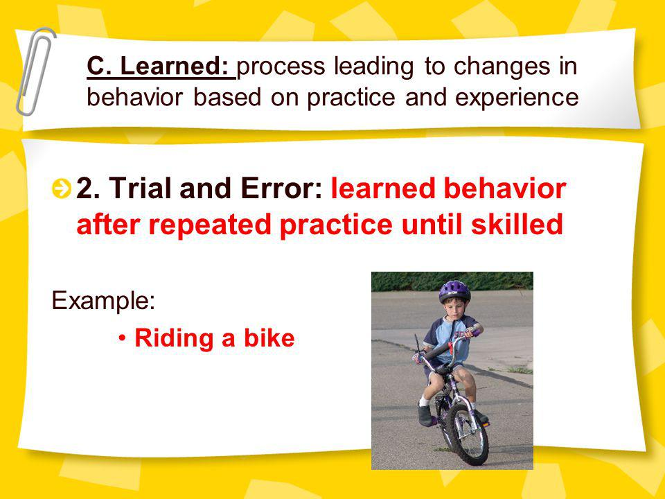 C. Learned: process leading to changes in behavior based on practice and experience 2.