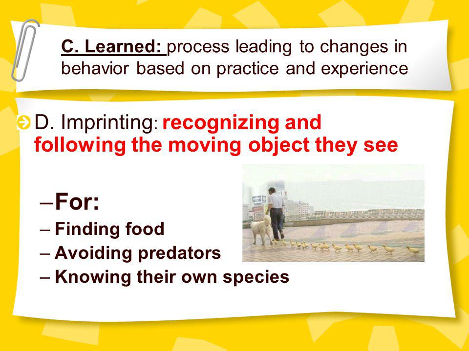 C. Learned: process leading to changes in behavior based on practice and experience D.