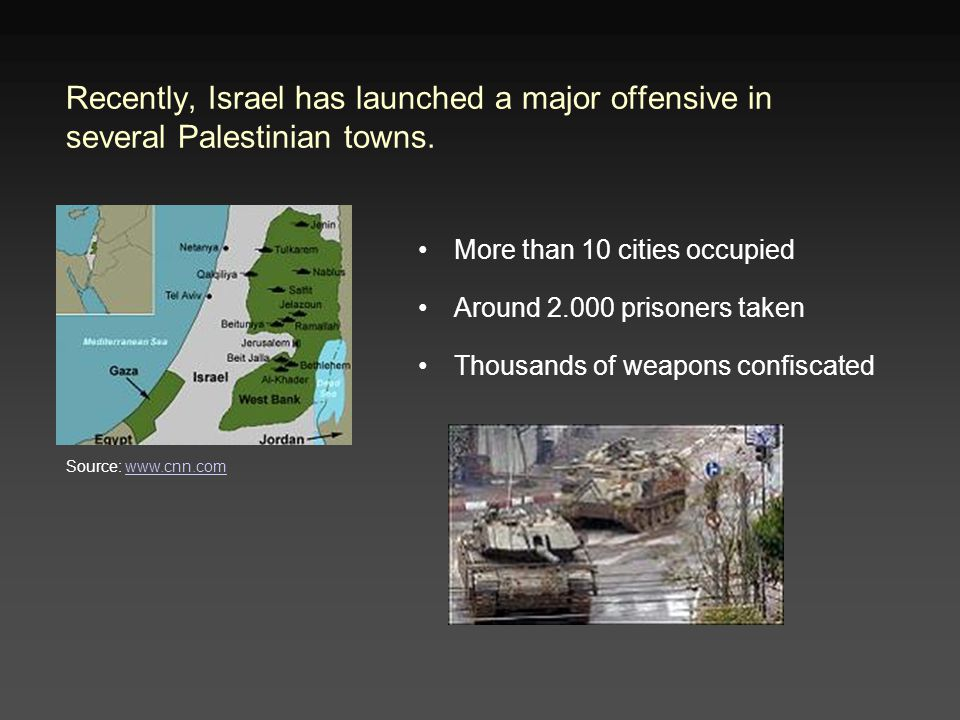 Recently, Israel has launched a major offensive in several Palestinian towns.