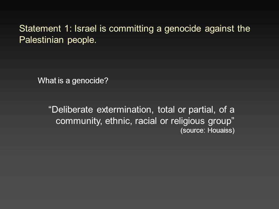 Statement 1: Israel is committing a genocide against the Palestinian people.