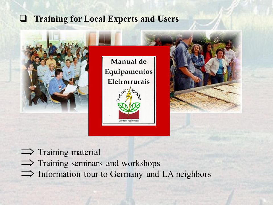  Training for Local Experts and Users  Training material  Training seminars and workshops  Information tour to Germany und LA neighbors