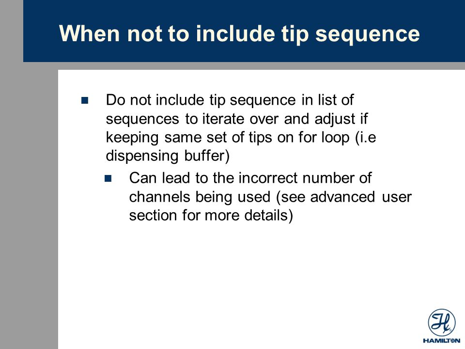 Examples – Using NTRs When using NTR's and GB NTR DirectUse library, putting tip sequence into loop doesn't work Example - transfer samples using new tips each time Key Features At start of loop get Max of controlling seq (SeqLib) Create channel pattern based on Max using GB Create_Channel_Pattern library Use gettips_channels step of NTR DirectUse library to pick up tips using channel pattern created