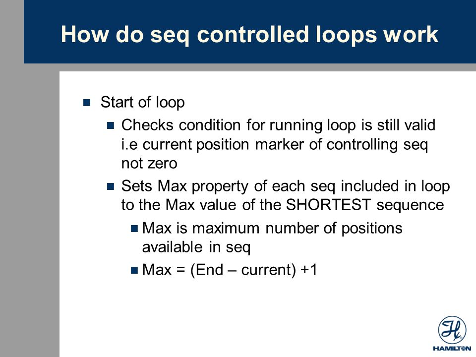 How do seq controlled loops work During loop Perform asp/dis step using Max number of positions (if max>number of channels, uses number of channels positions) Sequences incremented as per settings in asp/dis steps (Max is then recalculated at start of next loop based on new current position marker)