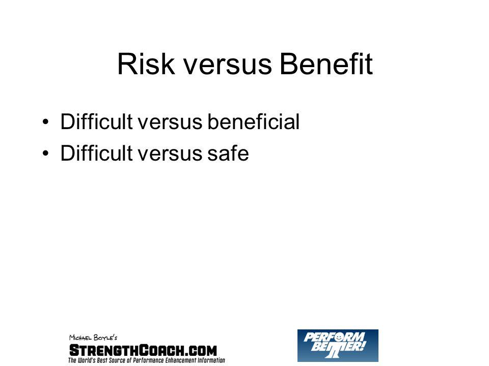 Risk versus Benefit Difficult versus beneficial Difficult versus safe